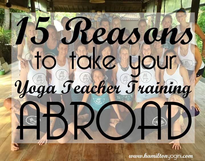 15 Reasons to take your Yoga Teacher Training Abroad